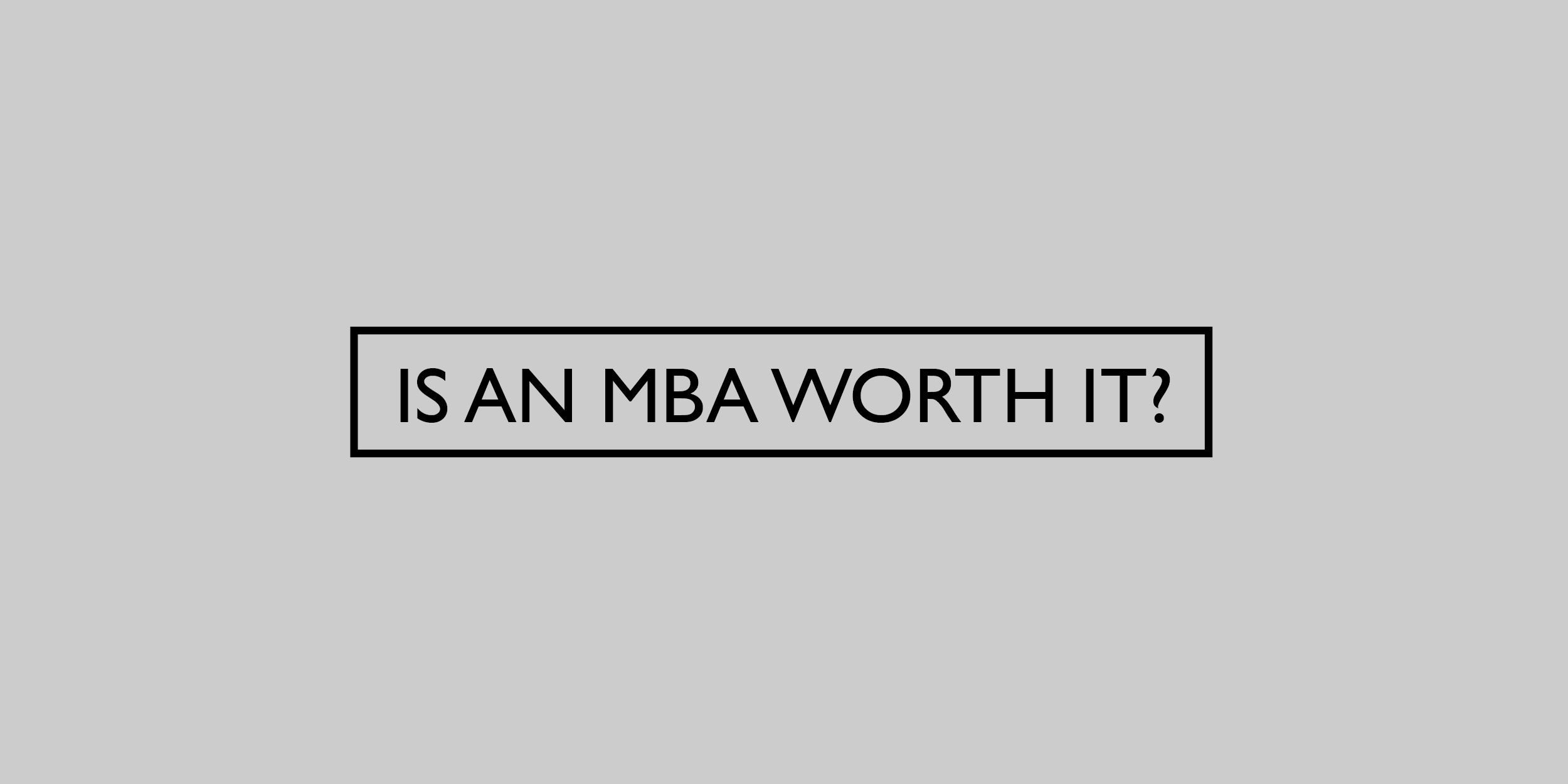 Is an MBA worth it?